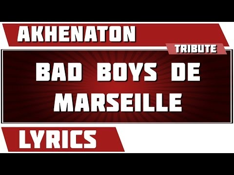 Paroles Bad Boys De Marseille - Akhenaton tribute