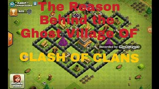 The Reason Behind the CLASH OF CLANS Ghost Village/Mysterious Village.