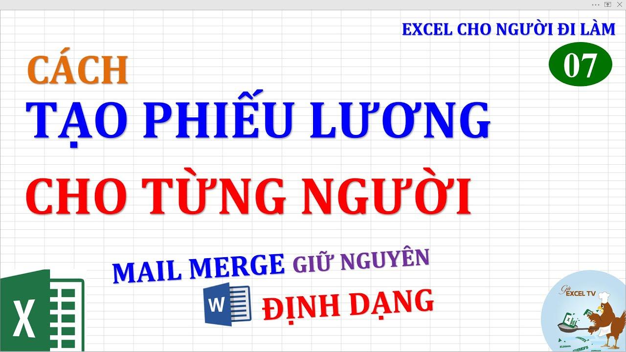 Excel cho người đi làm | #07 Cách tạo phiếu lương cho từng người từ Excel (giữ nguyên định dạng)