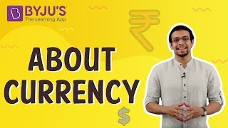 About Currency | Learn with BYJU'S