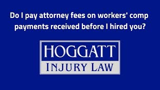 Hoggatt Law Office, P.C. Video - Do I pay attorney fees on workers' comp payments received before I hired you?