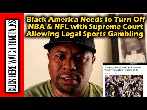 Black America Needs to Turn Off NBA & NFL with Supreme Court Allowing Legal Sports Gambling