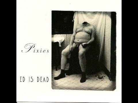 Pixies - ED IS DEAD (Full Album)