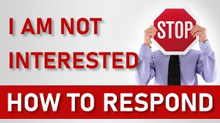 """An Objection Rebuttal for When a Prospect Says """"I am Not Interested"""""""