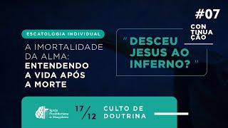 Culto de Doutrina - Escatologia Individual #07 -17/12/2020