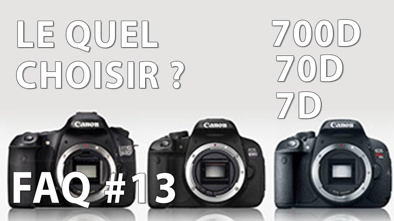 700D VS 70D VS 7D, LEQUEL CHOISIR ? - FAQ 13 - YouTube