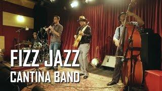Fizz Jazz - Cantina Band