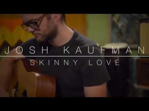 Josh Kaufman - Skinny Love (solo acoustic)