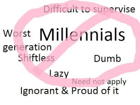 Millennials Stupid, Lazy, Shiftless, Lack Work Ethic Comment below
