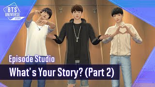 [BTS Universe Story] What's your Story? (Part 2)