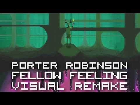 Porter Robinson - Fellow Feeling【VISUAL REMAKE】