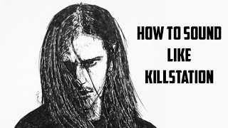 How to sound like killstation