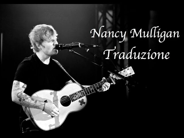 Ed Sheeran - Nancy Mulligan Traduzione In Italiano (Voce Originale)