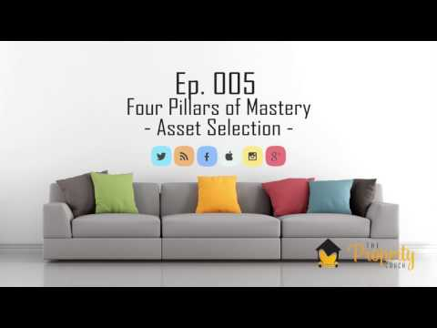 Ep. 005 - Four Pillars of Mastery | Asset Selection - Insider's Guide to Property Investing