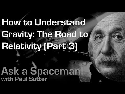 How to Understand Gravity: The Road to Relativity (Part 3) - Ask a Spaceman!