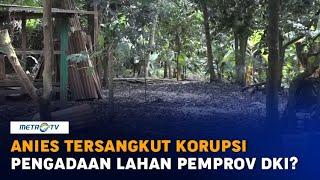 KPK Buka Peluang Panggil Anies dalam Kasus Pengadaan Lahan