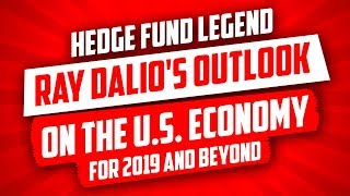 Hedge Fund Legend Ray Dalio's Outlook On The U S  Economy For 2019 And Beyond