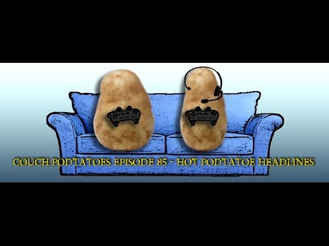 Couch Podtatoes Episode 85 - Hot Podtatoe Headlines