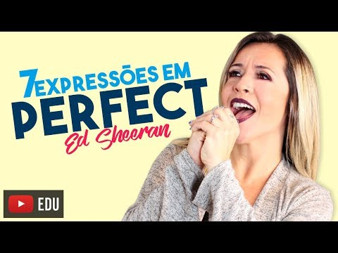 Perfect Ed Sheeran - 7 Expressões