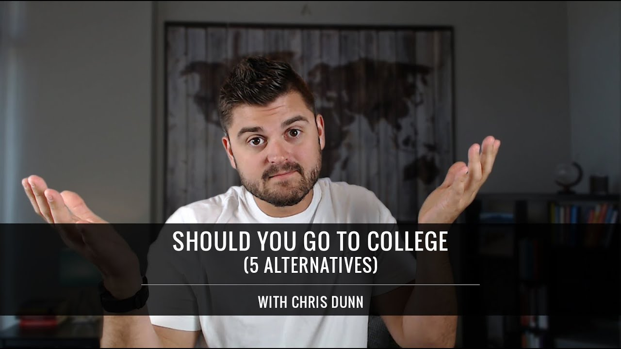 should you go to college and alternatives