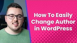 How to Easily Change the Author in WordPress