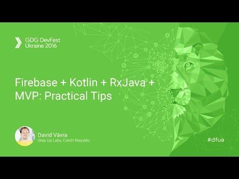 Firebase + Kotlin + RxJava + MVP  Practical Tips - David Vávra