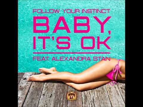 Follow Your Instinct feat. Alexandra Stan - Baby, It's Ok