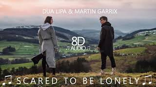Martin Garrix & Dua Lipa - Scared To Be Lonely | 8D Audio || Dawn of Music ||