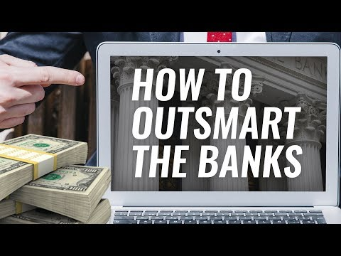 How to Outsmart the Banks
