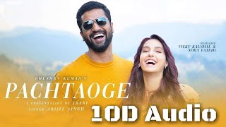 Pachtaoge | 10D Songs | 8d audio | Arijit Singh | Vicky Kaushal, Nora Fatehi | bass boosted