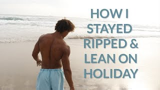 how i stayed ripped and lean on holiday   lamexico vlog