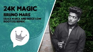 Bruno Mars 24K Magic Slice N Dice Reece Low Bootleg Remix.mp3