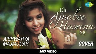 Ek Ajnabee Haseena Se- Cover |  Aishwarya Majmudar  I  Hd Video