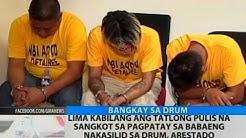 BT: 5 kabilang ang 3 pulis na sangkot sa pagpatay sa babaeng nakasilid sa drum, arestado