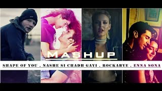 SHAPE OF YOU vs NASHE SI CHADH GYI vs ROCKABYE vs ENNA SONA || MASHUP