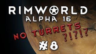 Rimworld - Alpha 16...No Turrets! - Episode 8