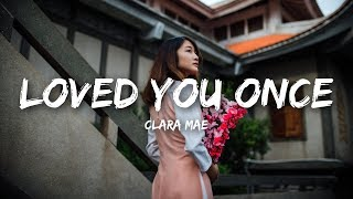Download lagu Clara Mae Loved You Once