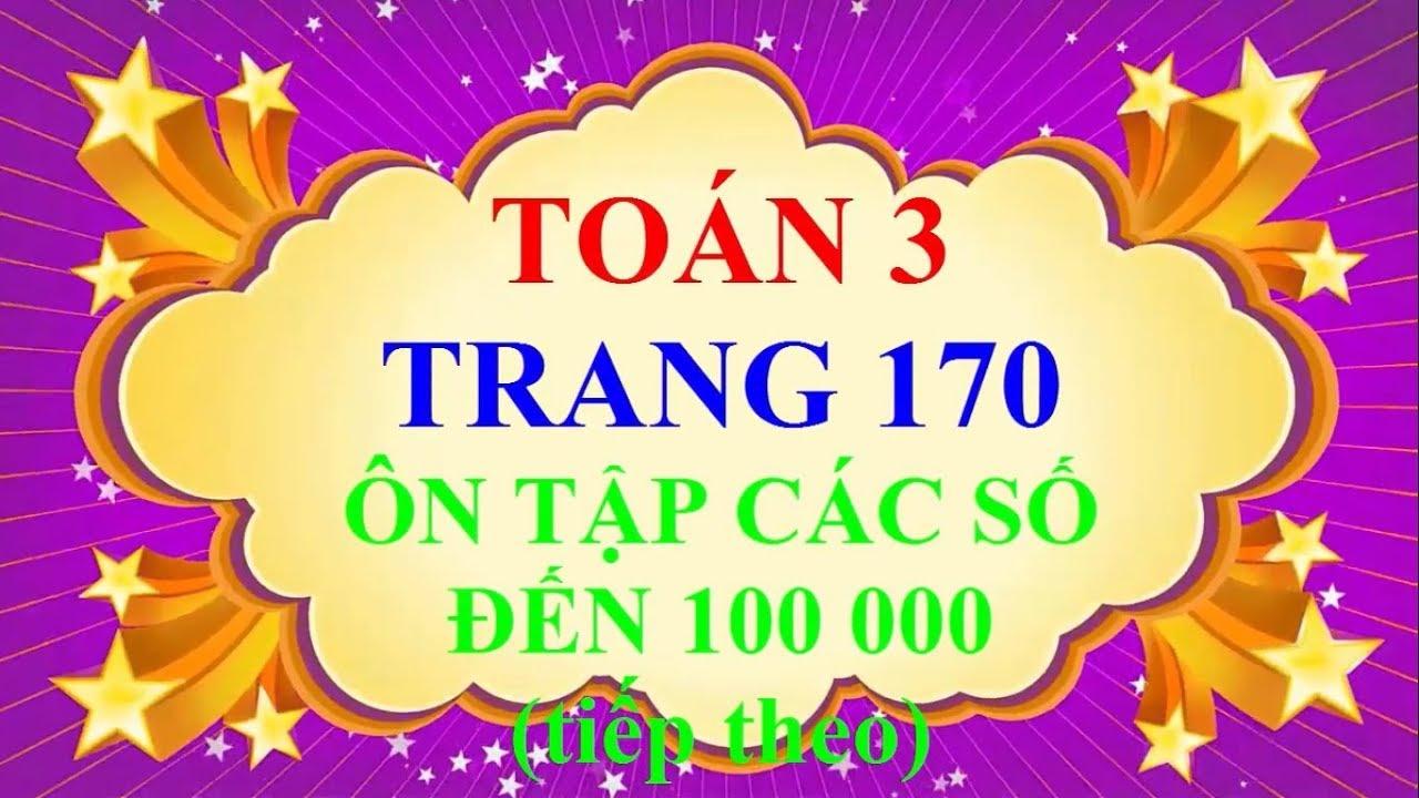 Toán Lớp 3 – Trang 170 – ÔN TẬP CÁC SỐ ĐẾN 100000 (tiếp theo)
