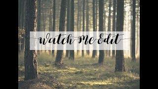 Watch Me Edit | Part 3