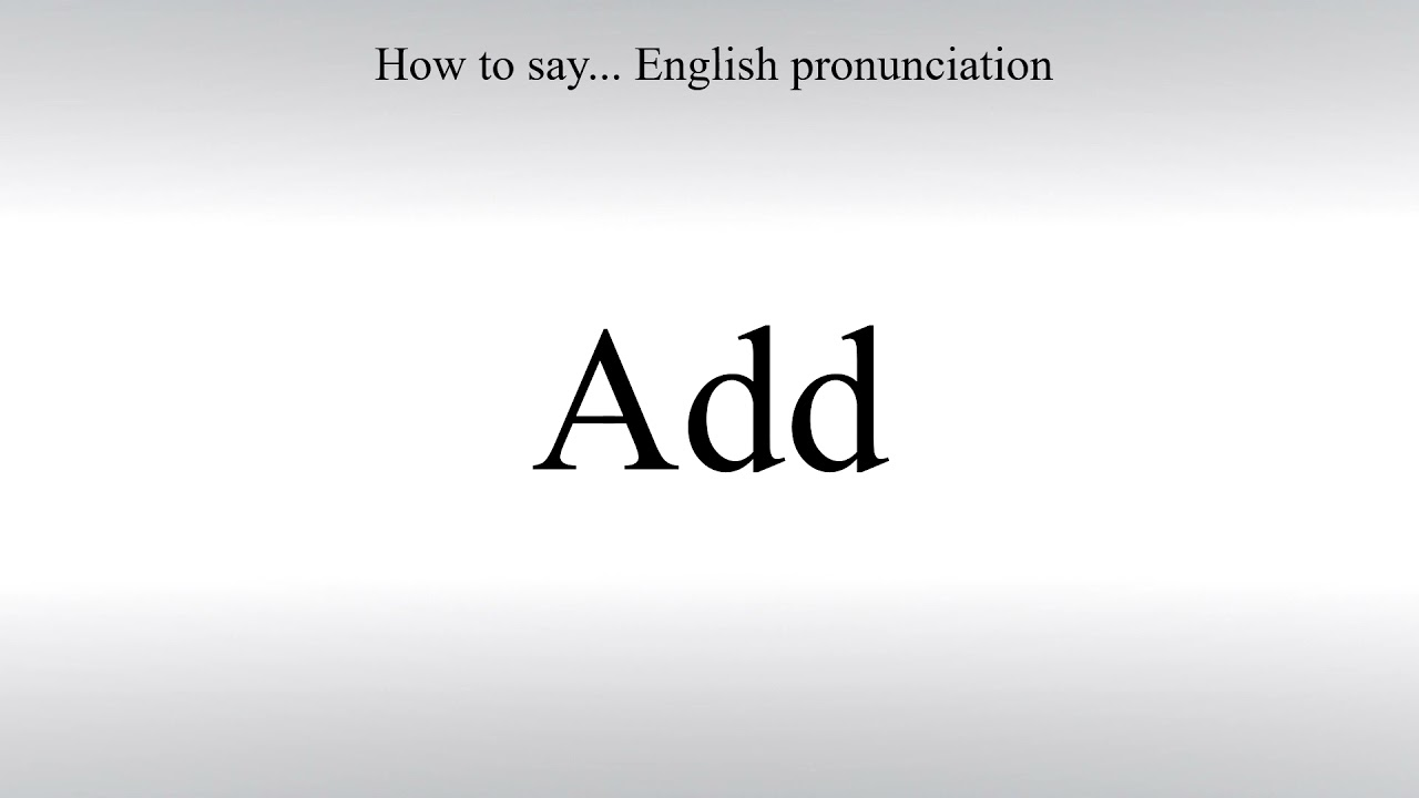 How To Pronounce Add - How To Say: American pronunciation - YouTube