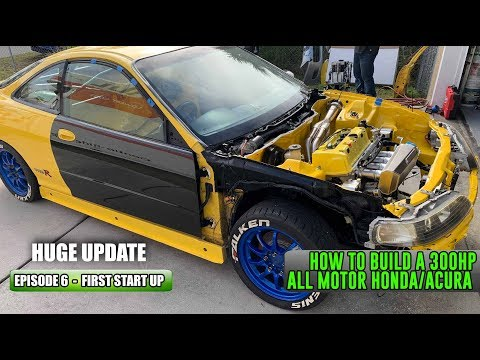 How to build a 300HP All Motor Honda/Acura Episode 6 - FIRST START UP (HUGE UPDATE)