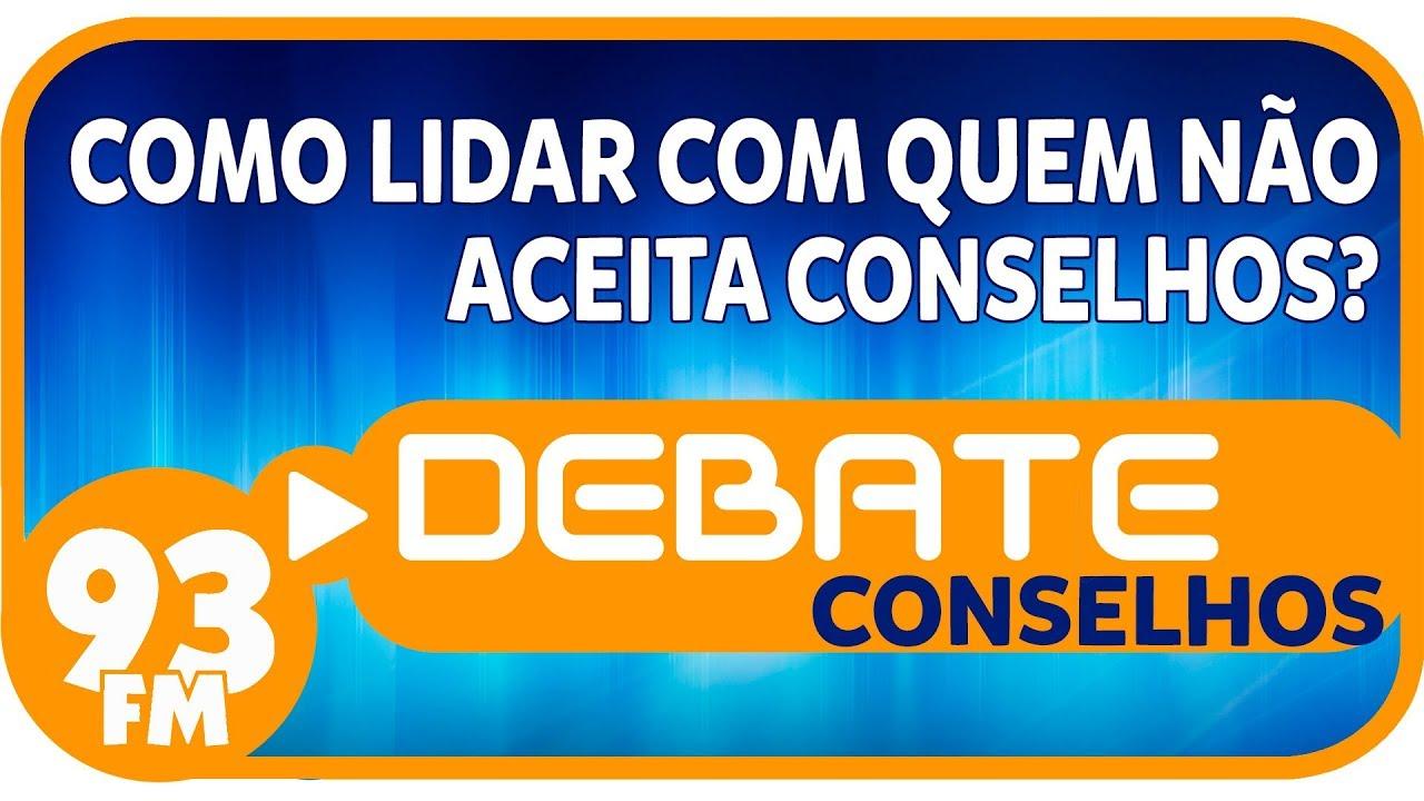 Conselhos - Como lidar com quem não aceita conselhos? - Debate 93 - 08/11/2018