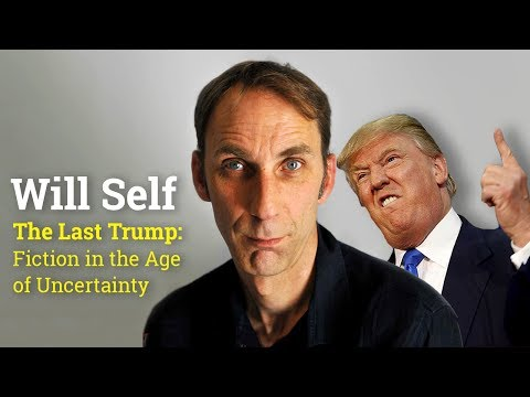 Will Self | The Last Trump: Fiction in the Age of Uncertainty Title (2017)