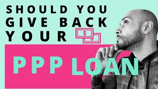 Paycheck Protection Program Loan Forgiveness | SHOULD YOU GIVE BACK THE MONEY?