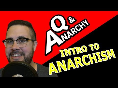 Intro to Anarchism-- Q & Anarchy Episode 0