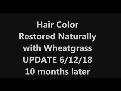 Hair Color restored naturally with Wheatgrass UPDATE