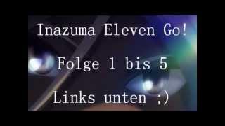 Inazuma Eleven Go - Folge 1 bis 5 - Ger Sub