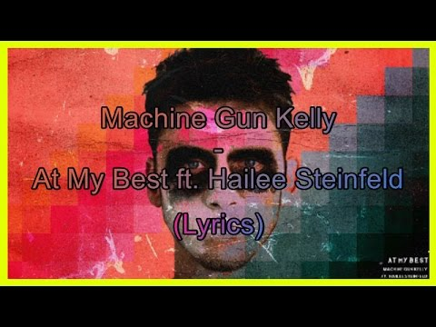 Machine Gun Kelly  At My Best ft Hailee Steinfeld Lyrics