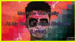 Repeat youtube video Machine Gun Kelly - At My Best ft. Hailee Steinfeld (Lyrics)