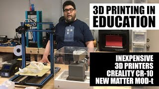 Inexpensive CR-10 and MOD-t 3D printers in education: Which is better for you?